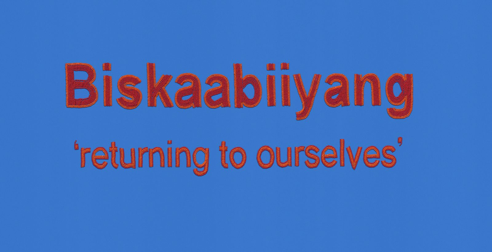 Rebecca Gloria-Jean Baird - Biskaabiiyang – returning to ourselves
